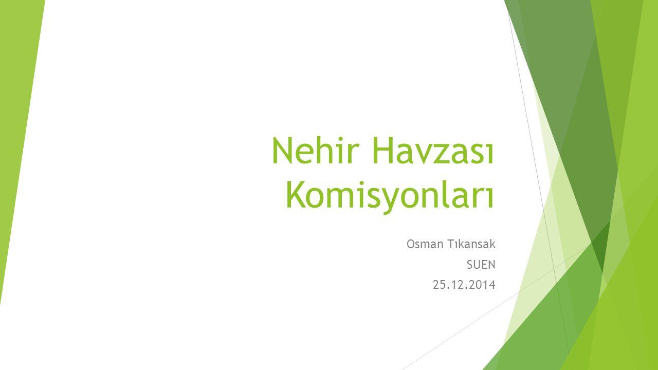 Nehir Havzası Komisyonları Osman Tıkansak SUEN 25.12.2014