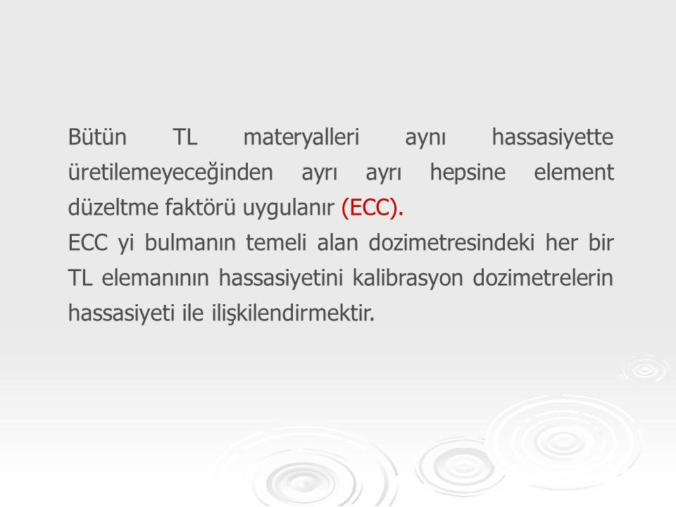 Bütün TL materyalleri aynı hassasiyette üretilemeyeceğinden ayrı ayrı hepsine element düzeltme faktörü uygulanır (ECC). ECC yi bulmanın temeli alan do