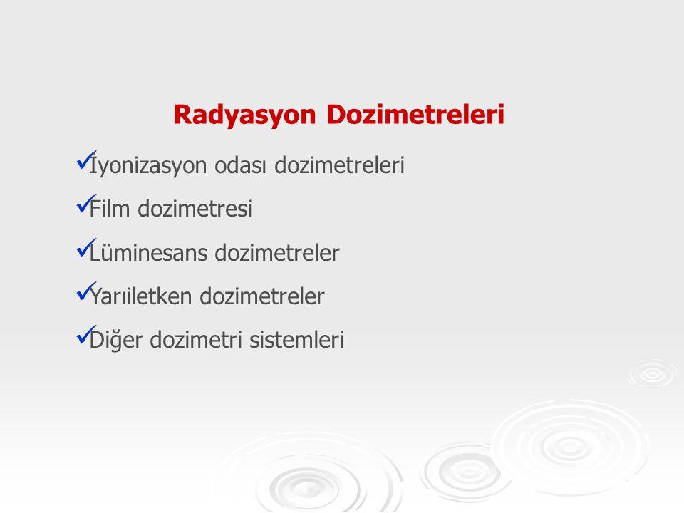 Radyasyon Dozimetreleri İyonizasyon odası dozimetreleri Film dozimetresi Lüminesans dozimetreler Yarıiletken dozimetreler Diğer dozimetri sistemleri