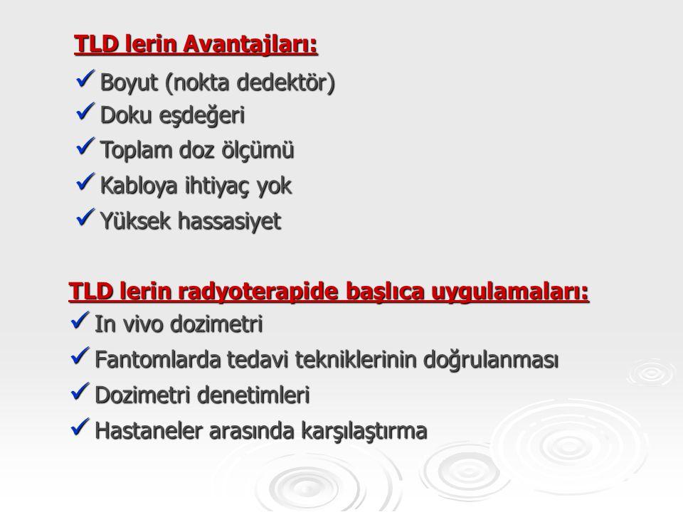 TLD lerin Avantajları: Boyut (nokta dedektör) Boyut (nokta dedektör) Doku eşdeğeri Doku eşdeğeri Toplam doz ölçümü Toplam doz ölçümü Kabloya ihtiyaç y