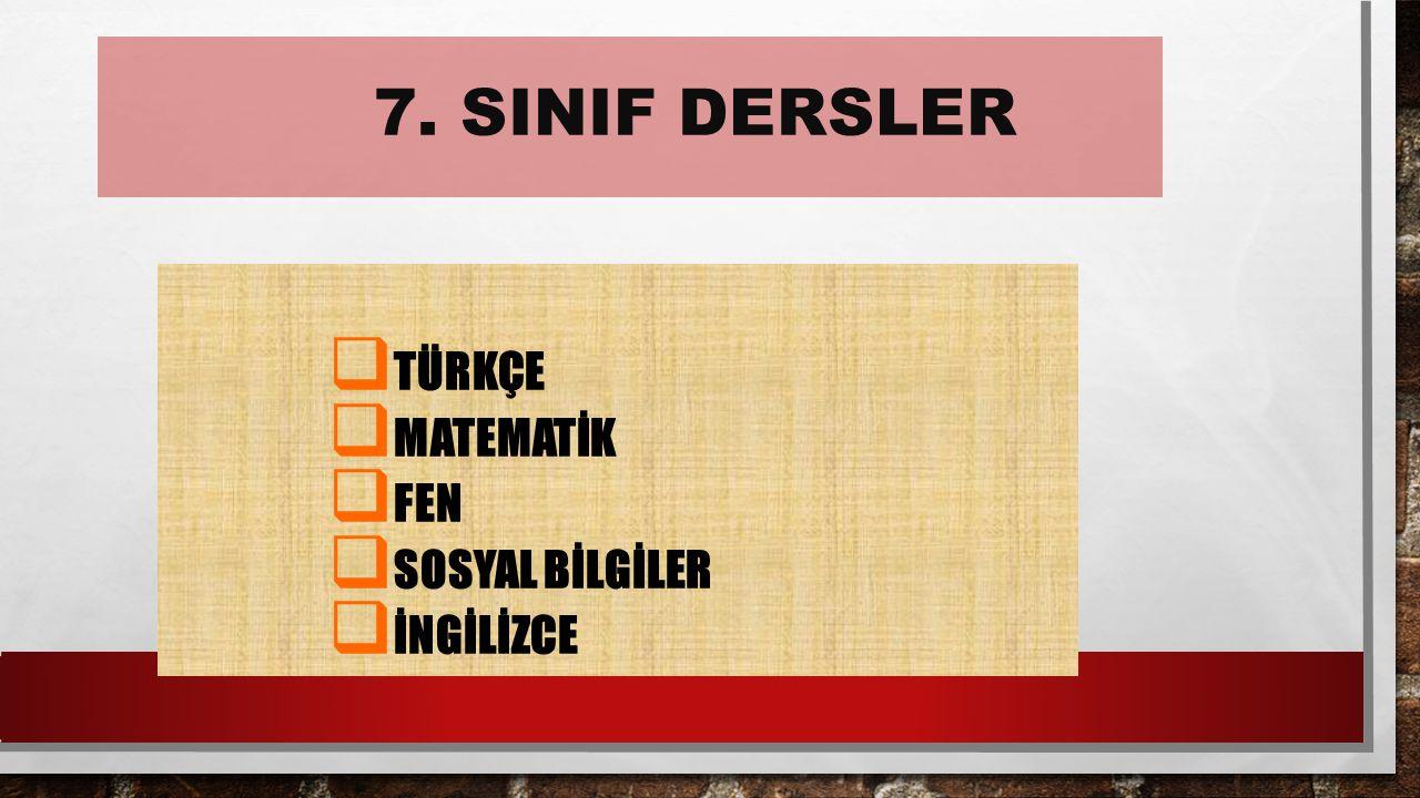  TÜRKÇE  MATEMATİK  FEN  SOSYAL BİLGİLER  İNGİLİZCE 7. SINIF DERSLER