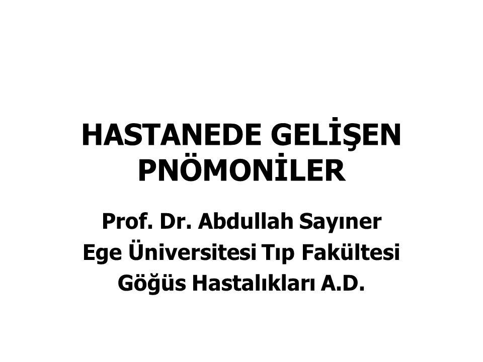 HASTANEDE GELİŞEN PNÖMONİLER Prof. Dr. Abdullah Sayıner Ege Üniversitesi Tıp Fakültesi Göğüs Hastalıkları A.D.