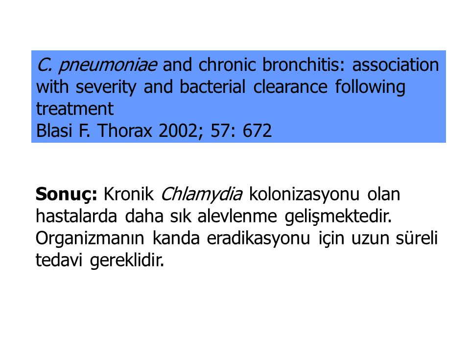 C. pneumoniae and chronic bronchitis: association with severity and bacterial clearance following treatment Blasi F. Thorax 2002; 57: 672 Sonuç: Kroni