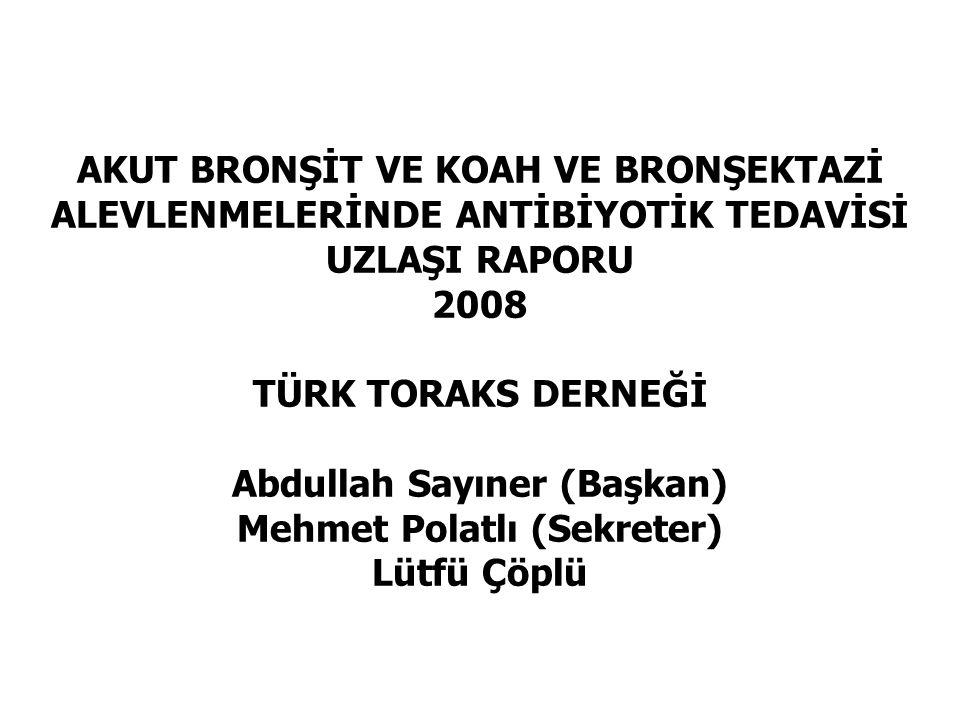 AKUT BRONŞİT VE KOAH VE BRONŞEKTAZİ ALEVLENMELERİNDE ANTİBİYOTİK TEDAVİSİ UZLAŞI RAPORU 2008 TÜRK TORAKS DERNEĞİ Abdullah Sayıner (Başkan) Mehmet Pola
