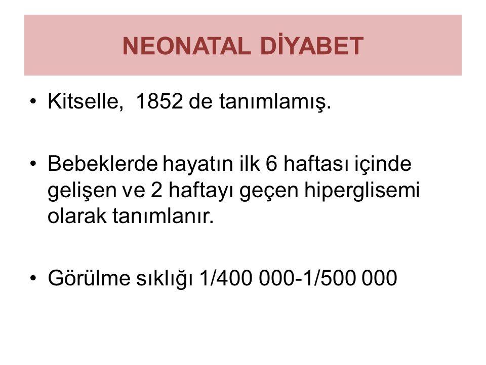 NEONATAL DİYABET Kitselle, 1852 de tanımlamış. Bebeklerde hayatın ilk 6 haftası içinde gelişen ve 2 haftayı geçen hiperglisemi olarak tanımlanır. Görü