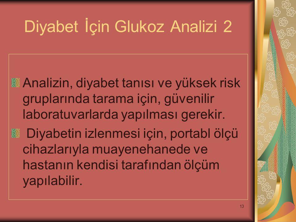 13 Diyabet İçin Glukoz Analizi 2 Analizin, diyabet tanısı ve yüksek risk gruplarında tarama için, güvenilir laboratuvarlarda yapılması gerekir. Diyabe