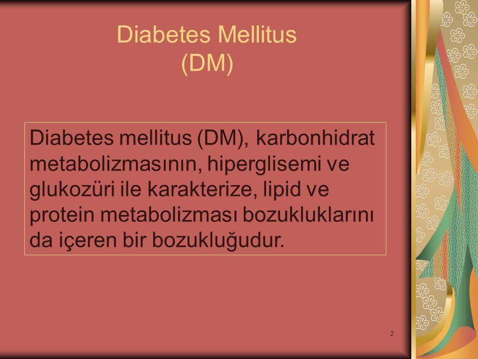 2 Diabetes Mellitus (DM) Diabetes mellitus (DM), karbonhidrat metabolizmasının, hiperglisemi ve glukozüri ile karakterize, lipid ve protein metabolizm