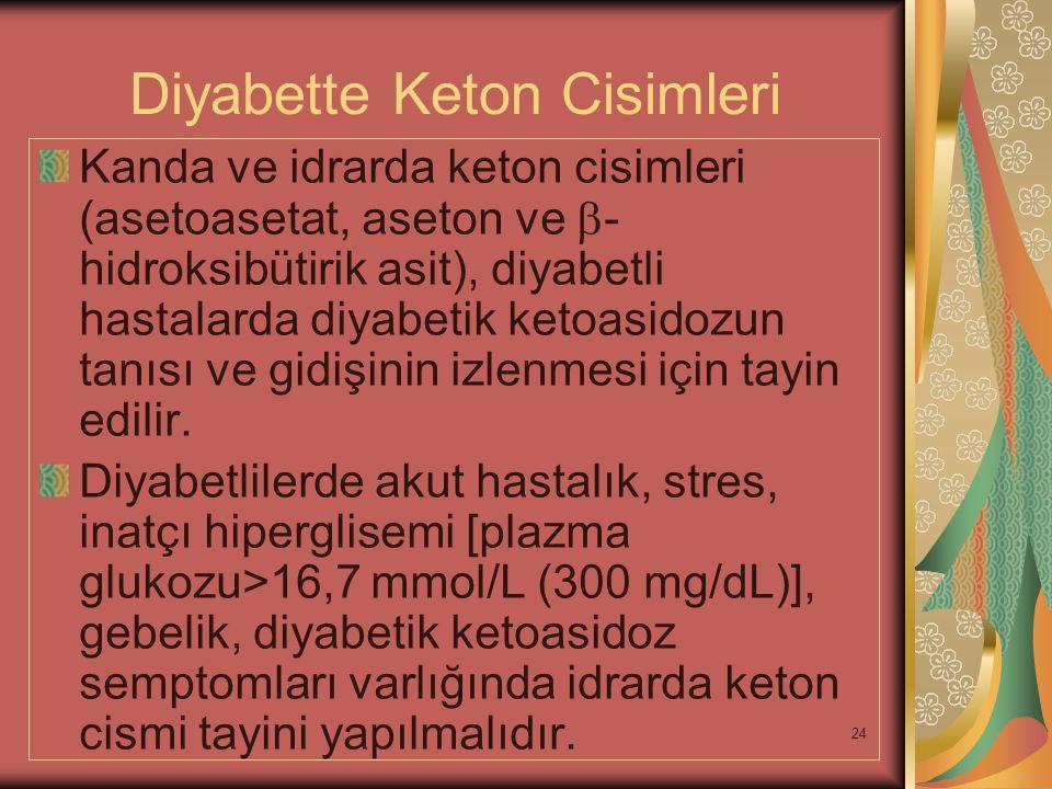 24 Diyabette Keton Cisimleri Kanda ve idrarda keton cisimleri (asetoasetat, aseton ve  - hidroksibütirik asit), diyabetli hastalarda diyabetik ketoas