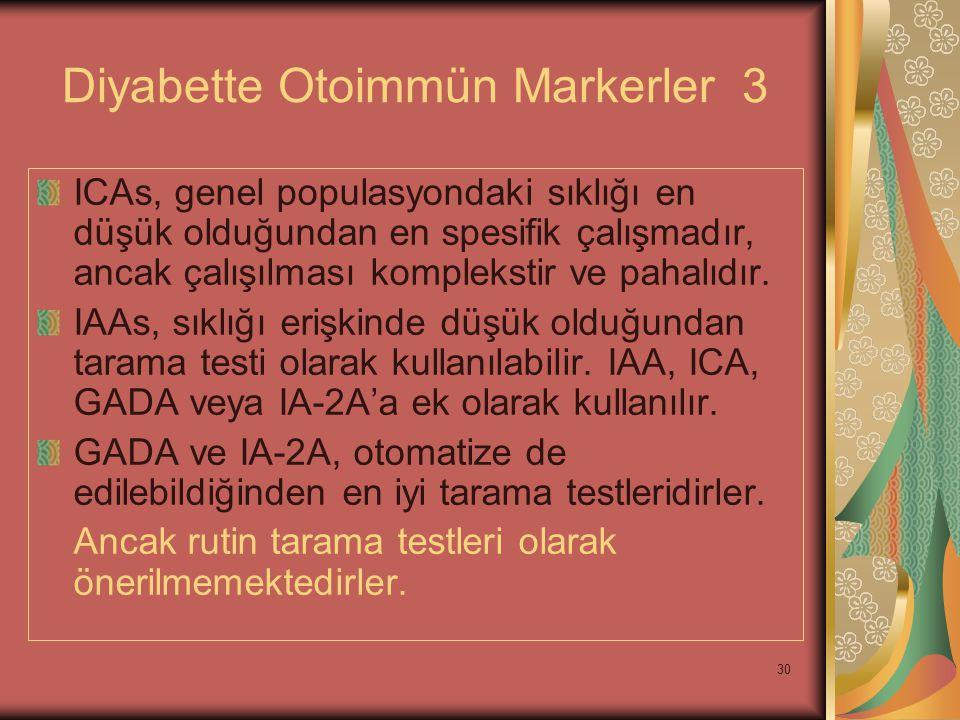 30 Diyabette Otoimmün Markerler 3 ICAs, genel populasyondaki sıklığı en düşük olduğundan en spesifik çalışmadır, ancak çalışılması komplekstir ve paha