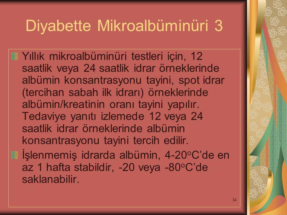 34 Diyabette Mikroalbüminüri 3 Yıllık mikroalbüminüri testleri için, 12 saatlik veya 24 saatlik idrar örneklerinde albümin konsantrasyonu tayini, spot