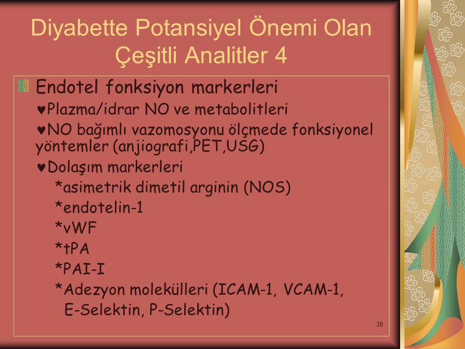 38 Diyabette Potansiyel Önemi Olan Çeşitli Analitler 4 Endotel fonksiyon markerleri Plazma/idrar NO ve metabolitleri NO bağımlı vazomosyonu ölçmede fo