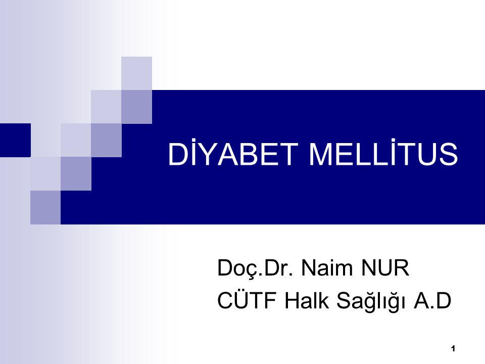 1 DİYABET MELLİTUS Doç.Dr. Naim NUR CÜTF Halk Sağlığı A.D