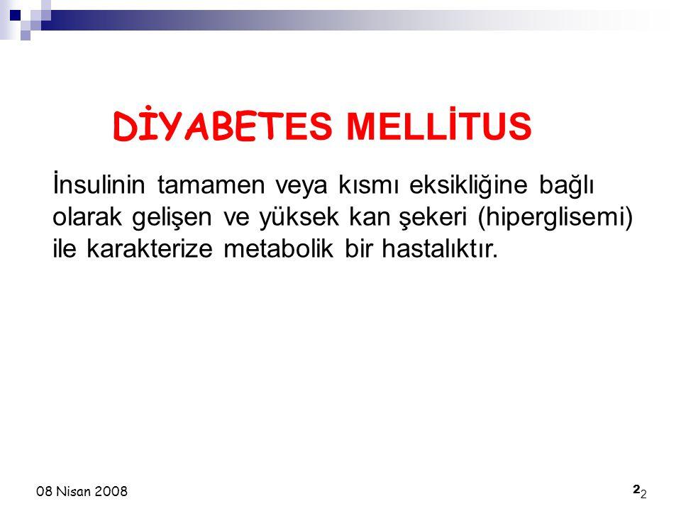 2 2 DİYABET ES MELLİTUS 08 Nisan 2008 İnsulinin tamamen veya kısmı eksikliğine bağlı olarak gelişen ve yüksek kan şekeri (hiperglisemi) ile karakteriz