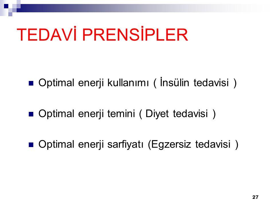 27 TEDAVİ PRENSİPLER Optimal enerji kullanımı ( İnsülin tedavisi ) Optimal enerji temini ( Diyet tedavisi ) Optimal enerji sarfiyatı (Egzersiz tedavis