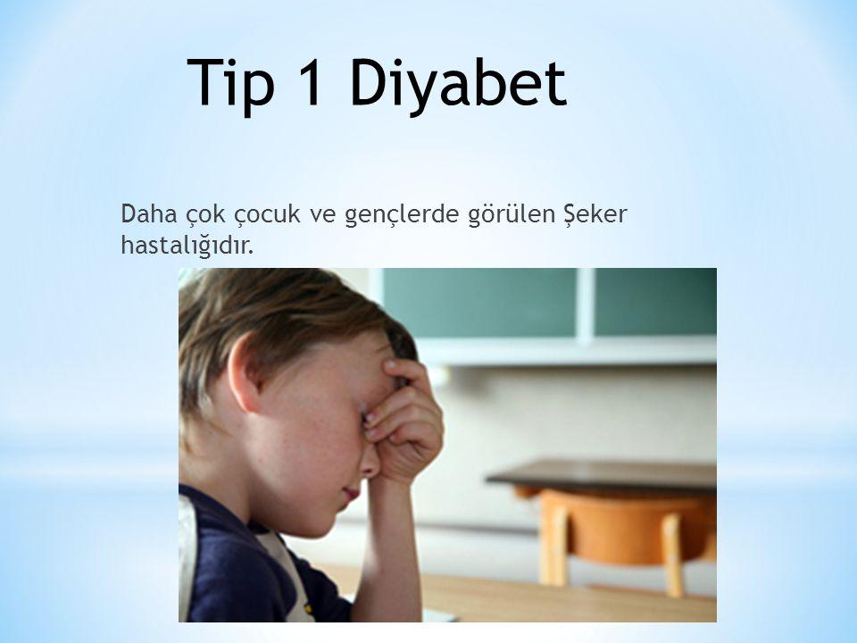 Daha çok çocuk ve gençlerde görülen Şeker hastalığıdır. Tip 1 Diyabet