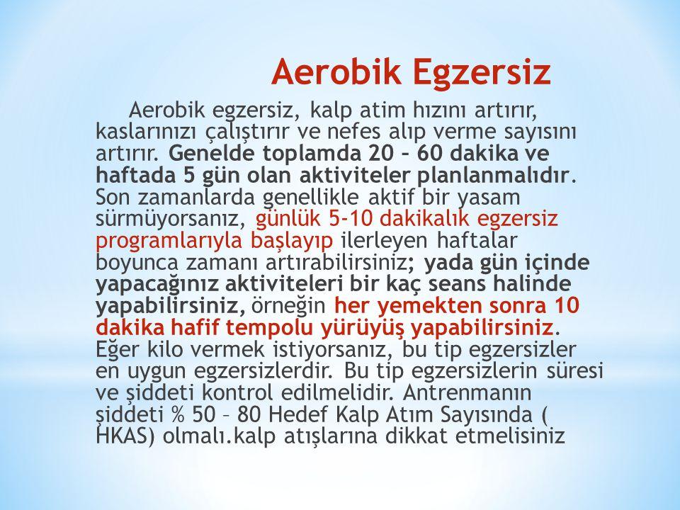 Aerobik Egzersiz Aerobik egzersiz, kalp atim hızını artırır, kaslarınızı çalıştırır ve nefes alıp verme sayısını artırır.