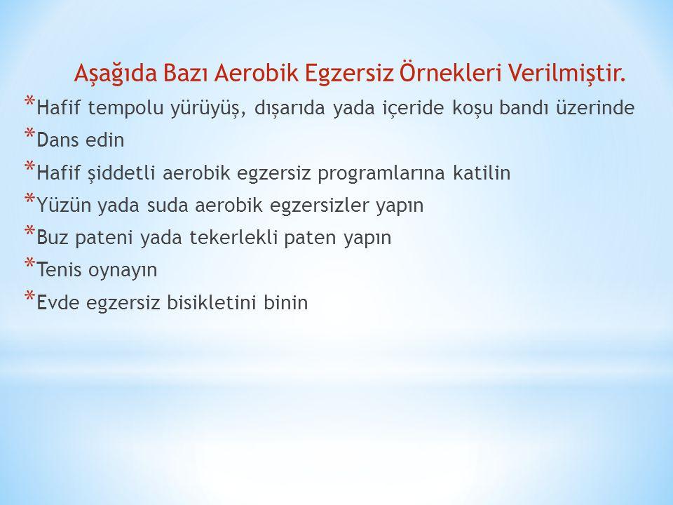 Aşağıda Bazı Aerobik Egzersiz Örnekleri Verilmiştir.