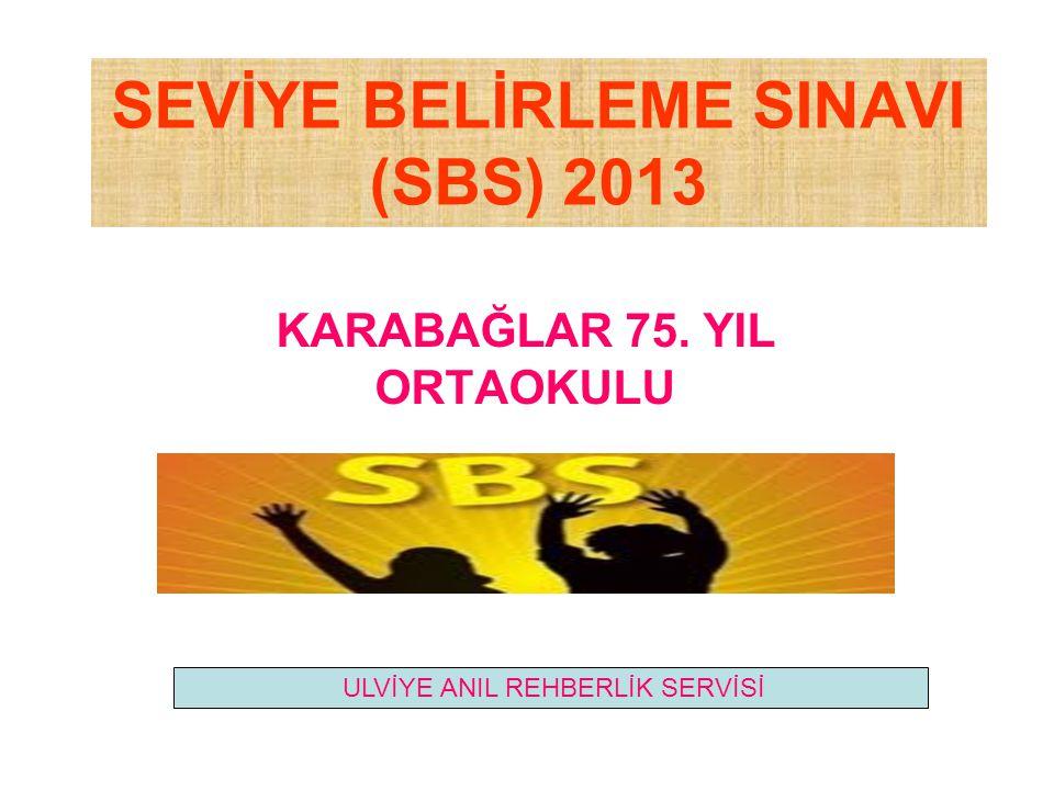 SEVİYE BELİRLEME SINAVI (SBS) 2013 KARABAĞLAR 75. YIL ORTAOKULU ULVİYE ANIL REHBERLİK SERVİSİ