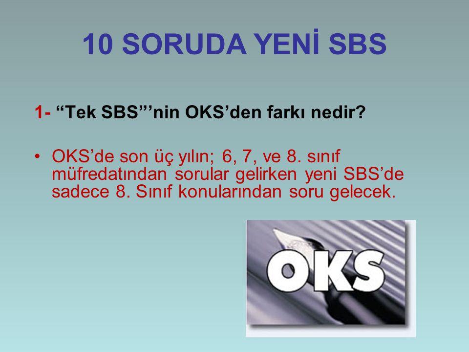 """10 SORUDA YENİ SBS 1- """"Tek SBS""""'nin OKS'den farkı nedir? OKS'de son üç yılın; 6, 7, ve 8. sınıf müfredatından sorular gelirken yeni SBS'de sadece 8. S"""