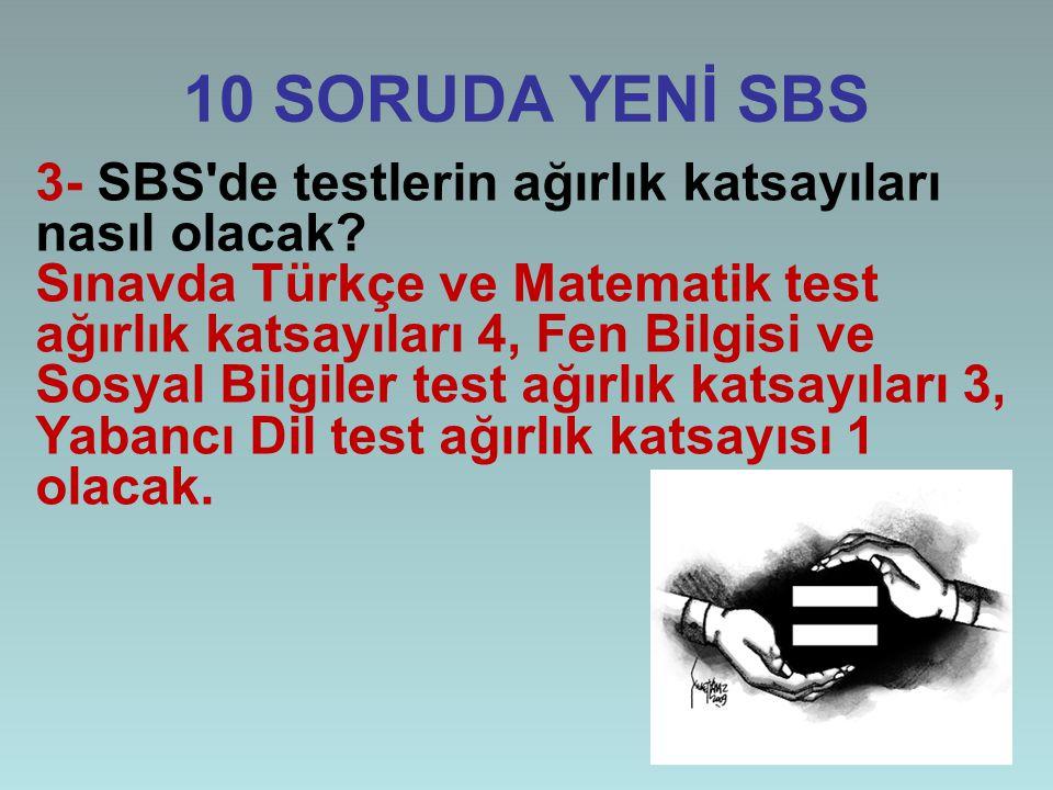 10 SORUDA YENİ SBS 3- SBS'de testlerin ağırlık katsayıları nasıl olacak? Sınavda Türkçe ve Matematik test ağırlık katsayıları 4, Fen Bilgisi ve Sosyal