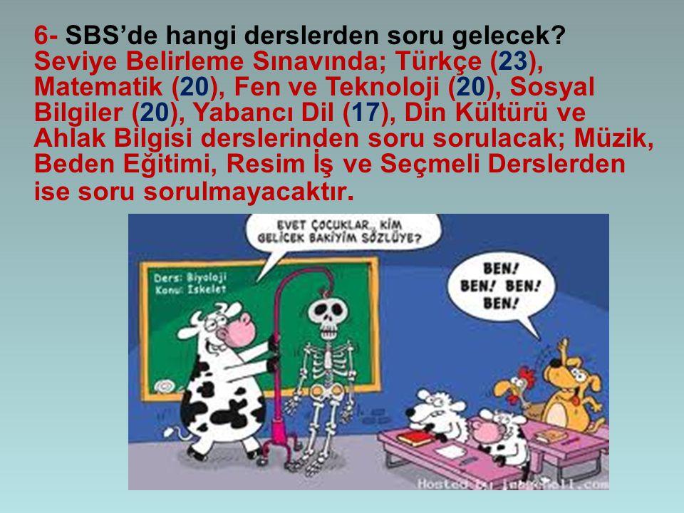 6- SBS'de hangi derslerden soru gelecek? Seviye Belirleme Sınavında; Türkçe (23), Matematik (20), Fen ve Teknoloji (20), Sosyal Bilgiler (20), Yabancı