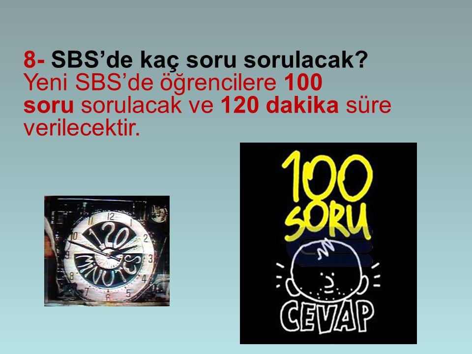 8- SBS'de kaç soru sorulacak? Yeni SBS'de öğrencilere 100 soru sorulacak ve 120 dakika süre verilecektir.
