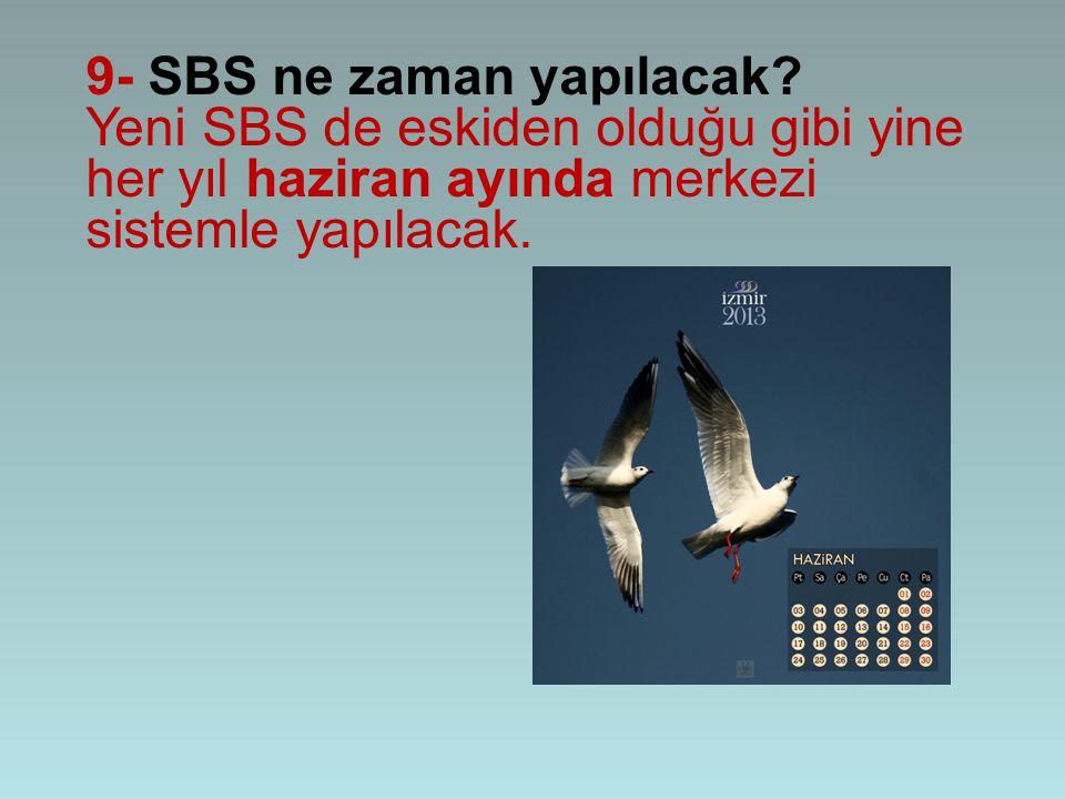 9- SBS ne zaman yapılacak? Yeni SBS de eskiden olduğu gibi yine her yıl haziran ayında merkezi sistemle yapılacak.