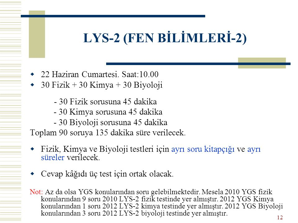 LYS-2 (FEN BİLİMLERİ-2)  22 Haziran Cumartesi. Saat:10.00  30 Fizik + 30 Kimya + 30 Biyoloji - 30 Fizik sorusuna 45 dakika - 30 Kimya sorusuna 45 da