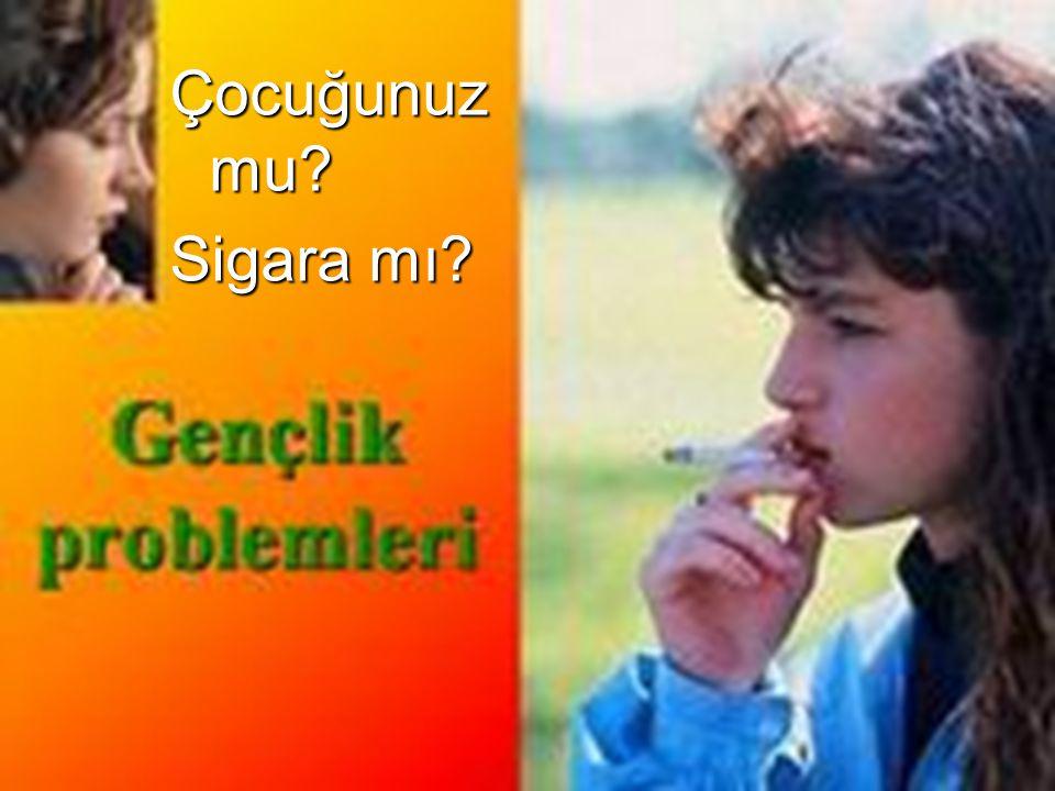 Çocuğunuz mu? Sigara mı?
