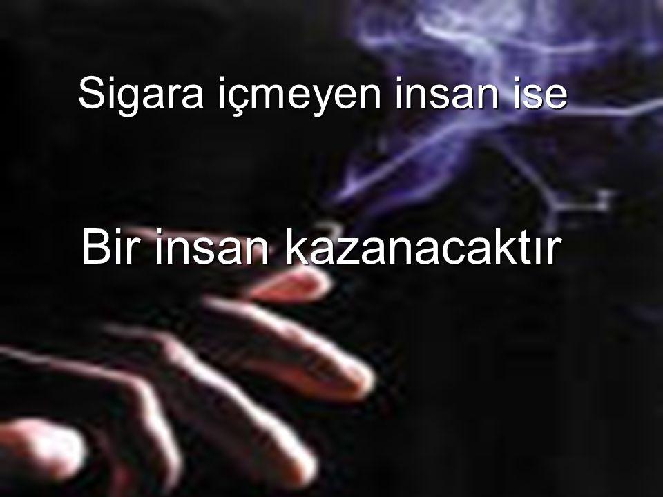 Sigara içmeyen insan ise Bir insan kazanacaktır