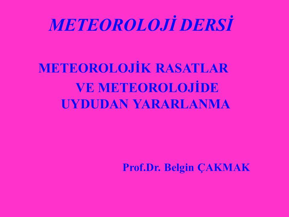 METEOROLOJİ DERSİ METEOROLOJİK RASATLAR VE METEOROLOJİDE UYDUDAN YARARLANMA Prof.Dr. Belgin ÇAKMAK