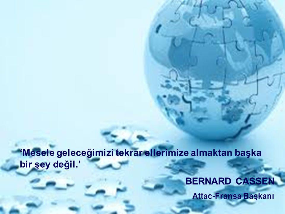 'Mesele geleceğimizi tekrar ellerimize almaktan başka bir şey değil.' BERNARD CASSEN Attac-Fransa Başkanı
