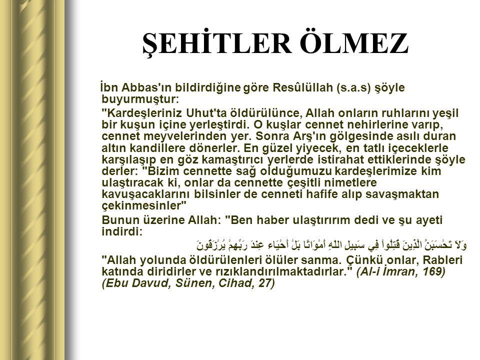 ŞEHİTLER ÖLMEZ İbn Abbas'ın bildirdiğine göre Resûlüllah (s.a.s) şöyle buyurmuştur: