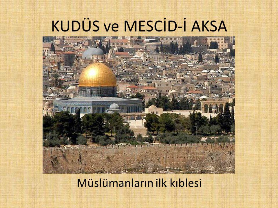 KUDÜS ve MESCİD-İ AKSA Müslümanların ilk kıblesi