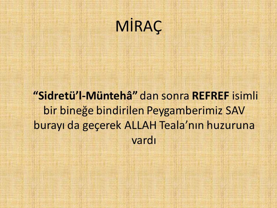 """MİRAÇ """"Sidretü'l-Müntehâ"""" dan sonra REFREF isimli bir bineğe bindirilen Peygamberimiz SAV burayı da geçerek ALLAH Teala'nın huzuruna vardı"""
