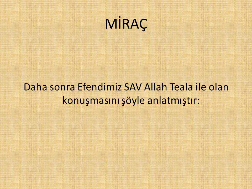 MİRAÇ Daha sonra Efendimiz SAV Allah Teala ile olan konuşmasını şöyle anlatmıştır:
