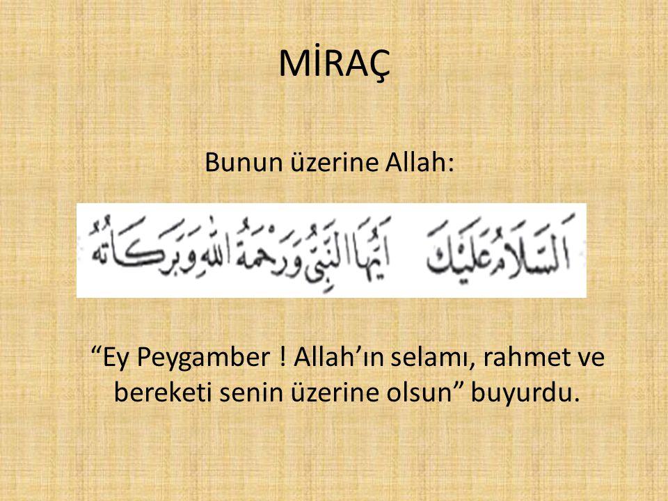 """MİRAÇ """"Ey Peygamber ! Allah'ın selamı, rahmet ve bereketi senin üzerine olsun"""" buyurdu. Bunun üzerine Allah:"""