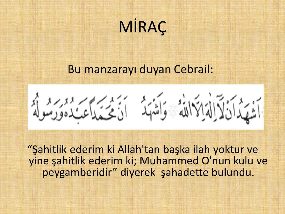 """MİRAÇ """"Şahitlik ederim ki Allah'tan başka ilah yoktur ve yine şahitlik ederim ki; Muhammed O'nun kulu ve peygamberidir"""" diyerek şahadette bulundu. Bu"""