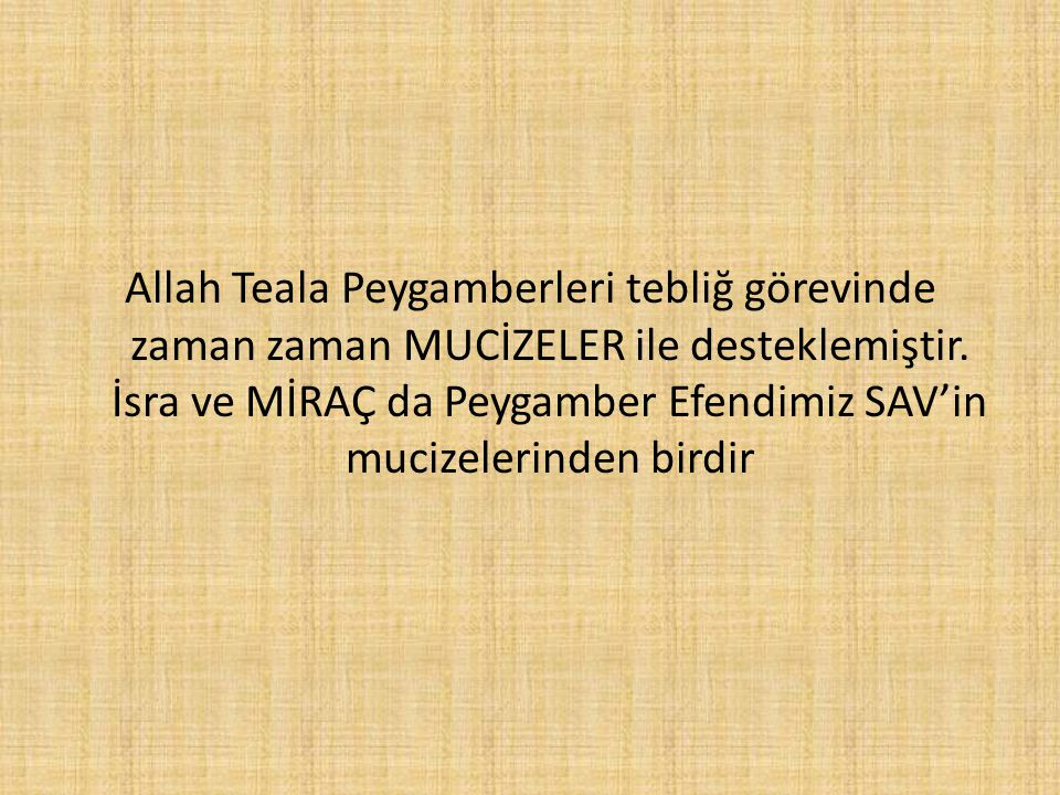 Allah Teala Peygamberleri tebliğ görevinde zaman zaman MUCİZELER ile desteklemiştir. İsra ve MİRAÇ da Peygamber Efendimiz SAV'in mucizelerinden birdir