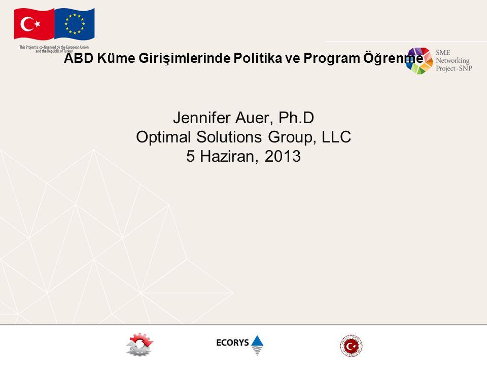 ABD Küme Girişimlerinde Politika ve Program Öğrenme Jennifer Auer, Ph.D Optimal Solutions Group, LLC 5 Haziran, 2013