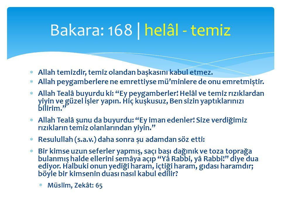 """ Allah temizdir, temiz olandan başkasını kabul etmez.  Allah peygamberlere ne emrettiyse mü'minlere de onu emretmiştir.  Allah Tealâ buyurdu ki: """"E"""