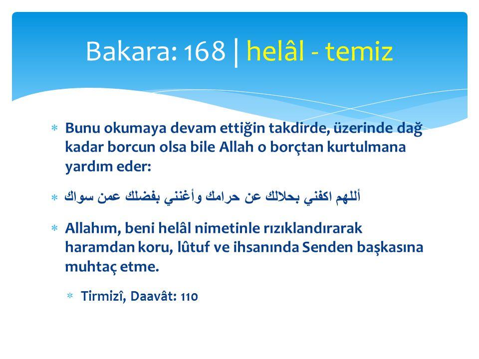  Bunu okumaya devam ettiğin takdirde, üzerinde dağ kadar borcun olsa bile Allah o borçtan kurtulmana yardım eder:  أللهم اكفني بحلالك عن حرامك وأغنن