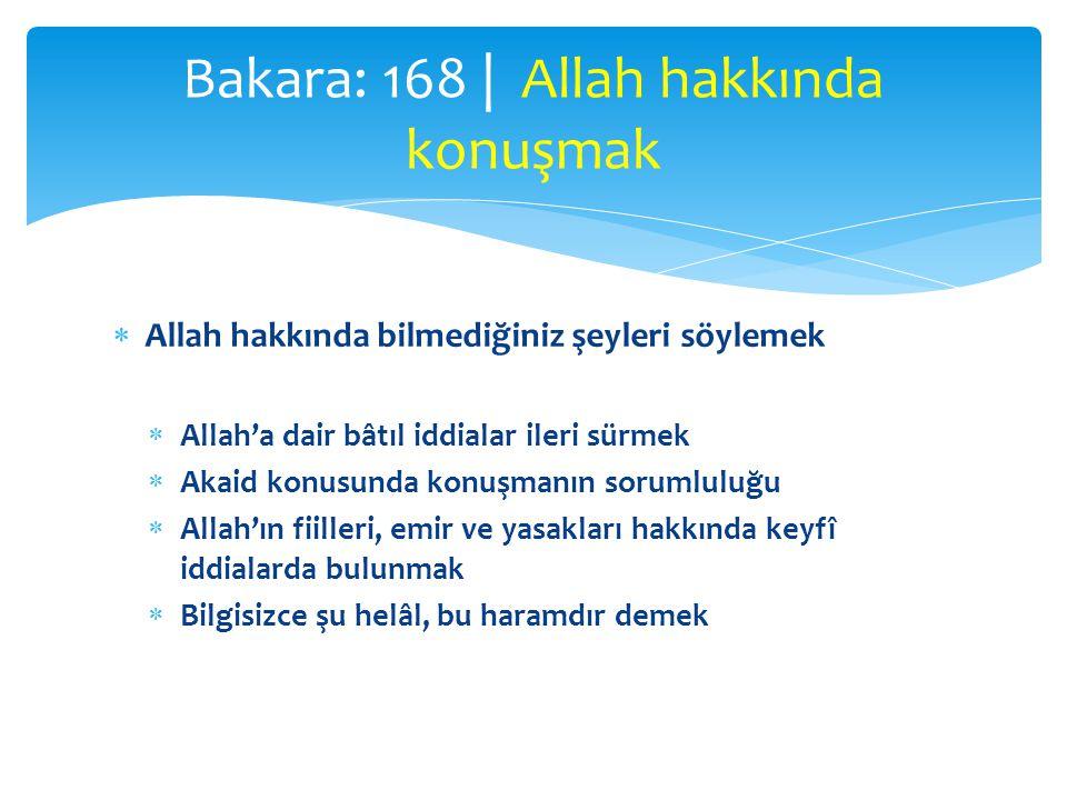  Allah hakkında bilmediğiniz şeyleri söylemek  Allah'a dair bâtıl iddialar ileri sürmek  Akaid konusunda konuşmanın sorumluluğu  Allah'ın fiilleri