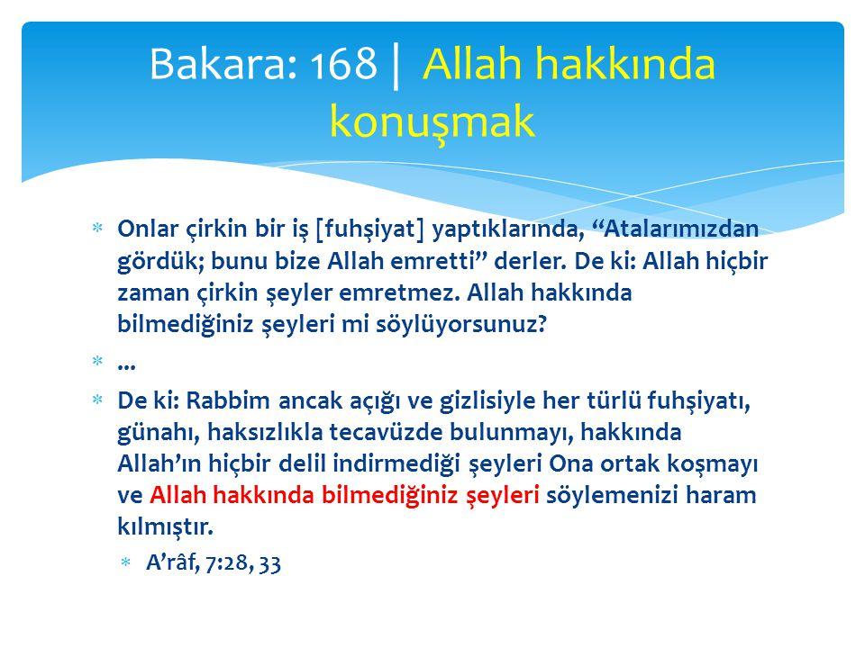 """ Onlar çirkin bir iş [fuhşiyat] yaptıklarında, """"Atalarımızdan gördük; bunu bize Allah emretti"""" derler. De ki: Allah hiçbir zaman çirkin şeyler emretm"""