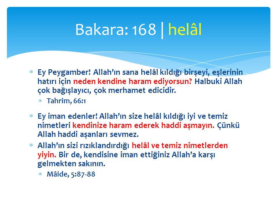  Özel durum  Eski şeriatlerde haram-helâl farklılıkları var  Bazı ümmetlerin isyanları yüzünden bazı şeyler haram kılınmıştı  Âhirzaman Peygamberinin ümmetine bütün tayyibat helâl kılındı Bakara: 168 | helâl