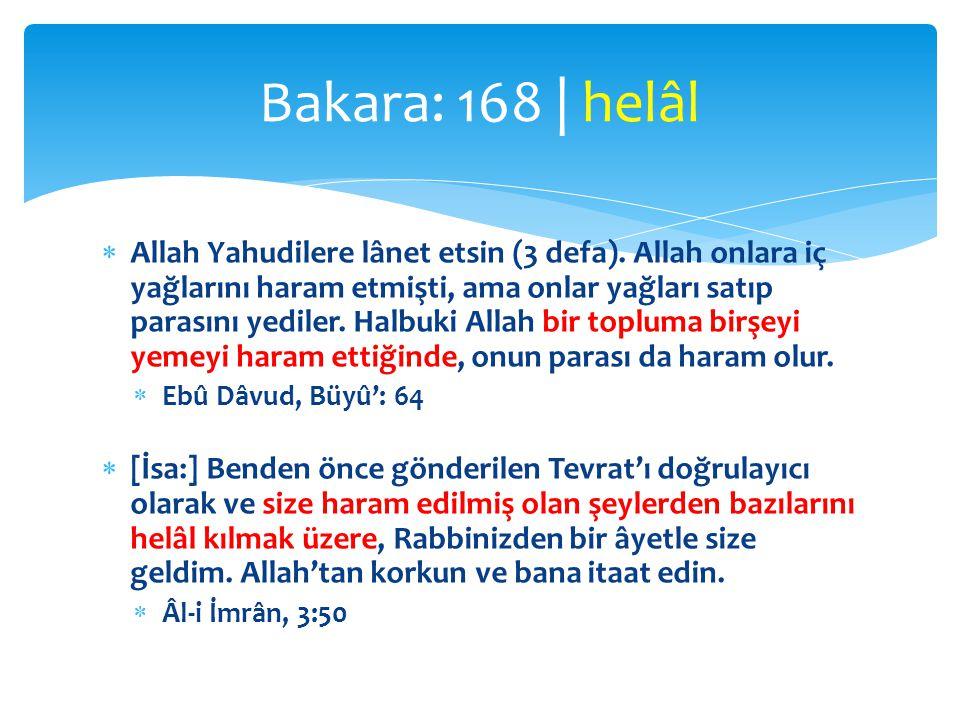  Allah Yahudilere lânet etsin (3 defa). Allah onlara iç yağlarını haram etmişti, ama onlar yağları satıp parasını yediler. Halbuki Allah bir topluma