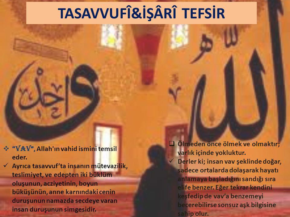 """TASAVVUFÎ&İŞÂRÎ TEFSİR  """"Vav"""", Allah'ın vahid ismini temsil eder. Ayrıca tasavvuf'ta insanın mütevazilik, teslimiyet, ve edepten iki büklüm oluşunun,"""