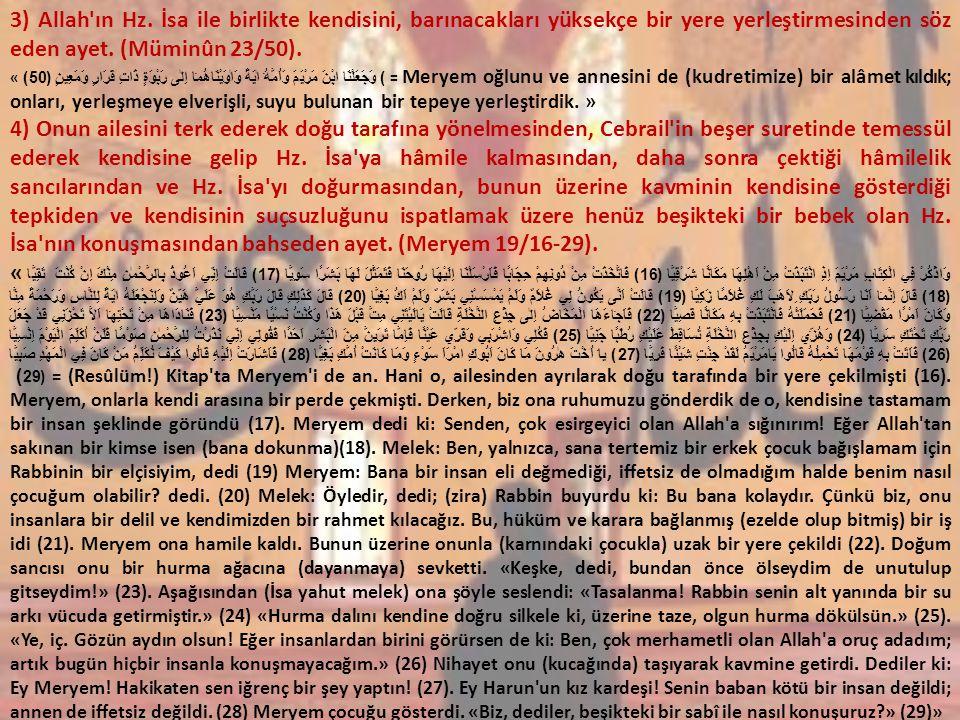 3) Allah'ın Hz. İsa ile birlikte kendisini, barınacakları yüksekçe bir yere yerleştirmesinden söz eden ayet. (Müminûn 23/50). «) وَجَعَلْنَا ابْنَ مَر