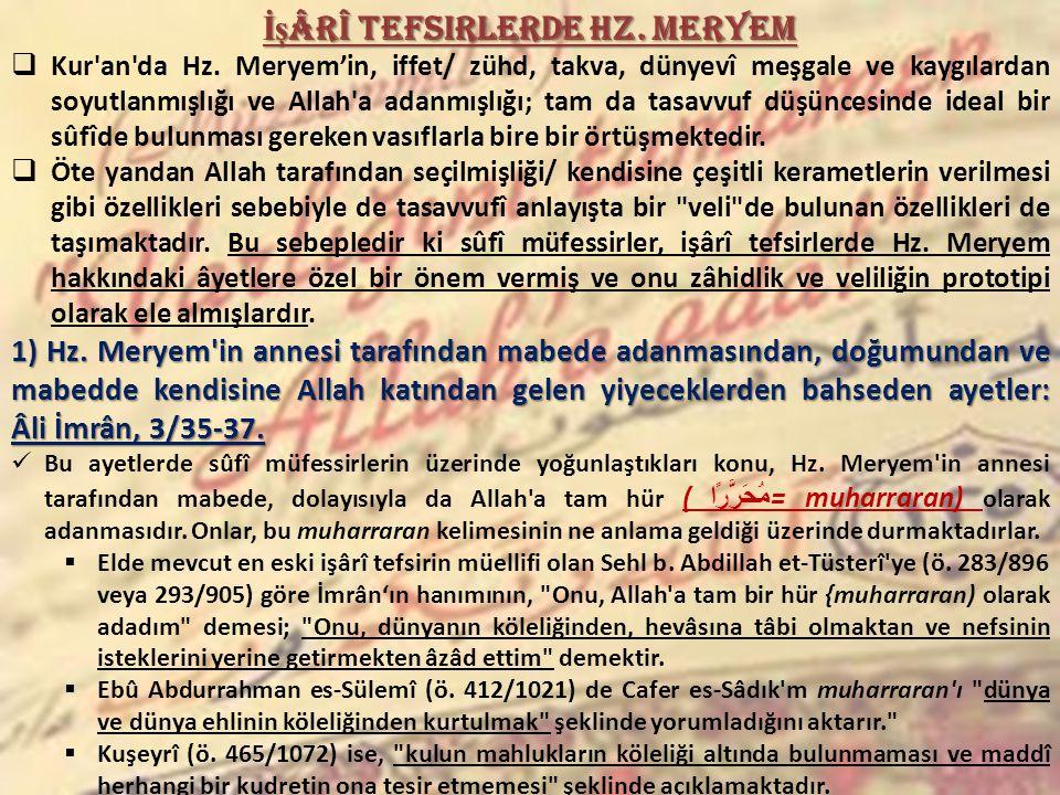 İş ârî Tefsirlerde Hz. Meryem  Kur'an'da Hz. Meryem'in, iffet/ zühd, takva, dünyevî meşgale ve kaygılardan soyutlanmışlığı ve Allah'a adanmışlığı; ta