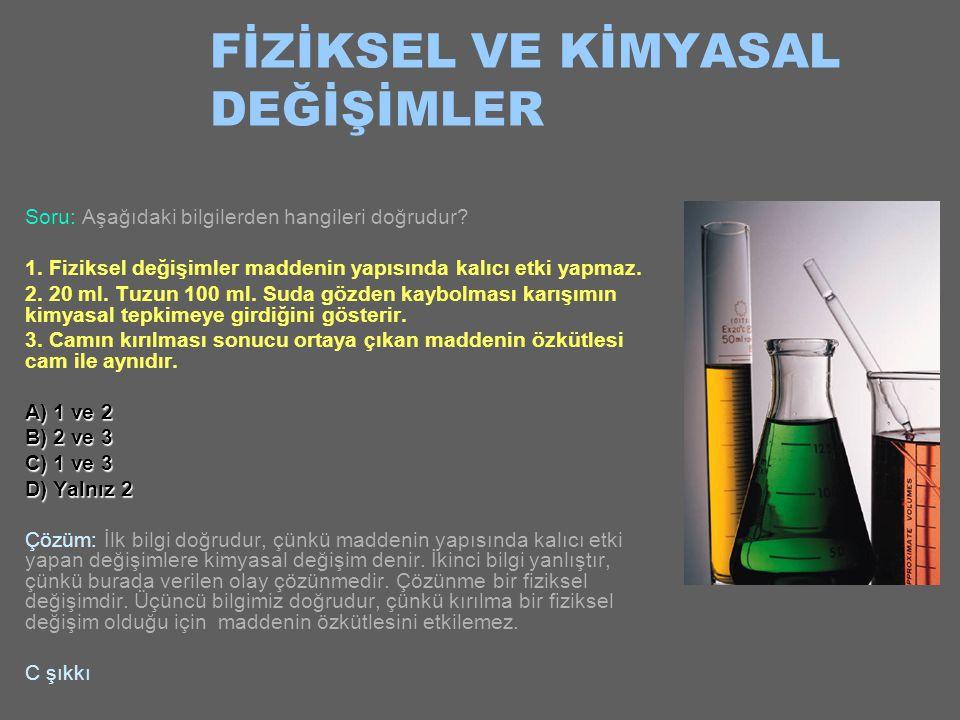 FİZİKSEL VE KİMYASAL DEĞİŞİMLER Yani, bu tür değişime uğrayan maddelerin kimyasal özelliği değişir. Madde artık kağıt değil; küldür. Yanma, fotosentez